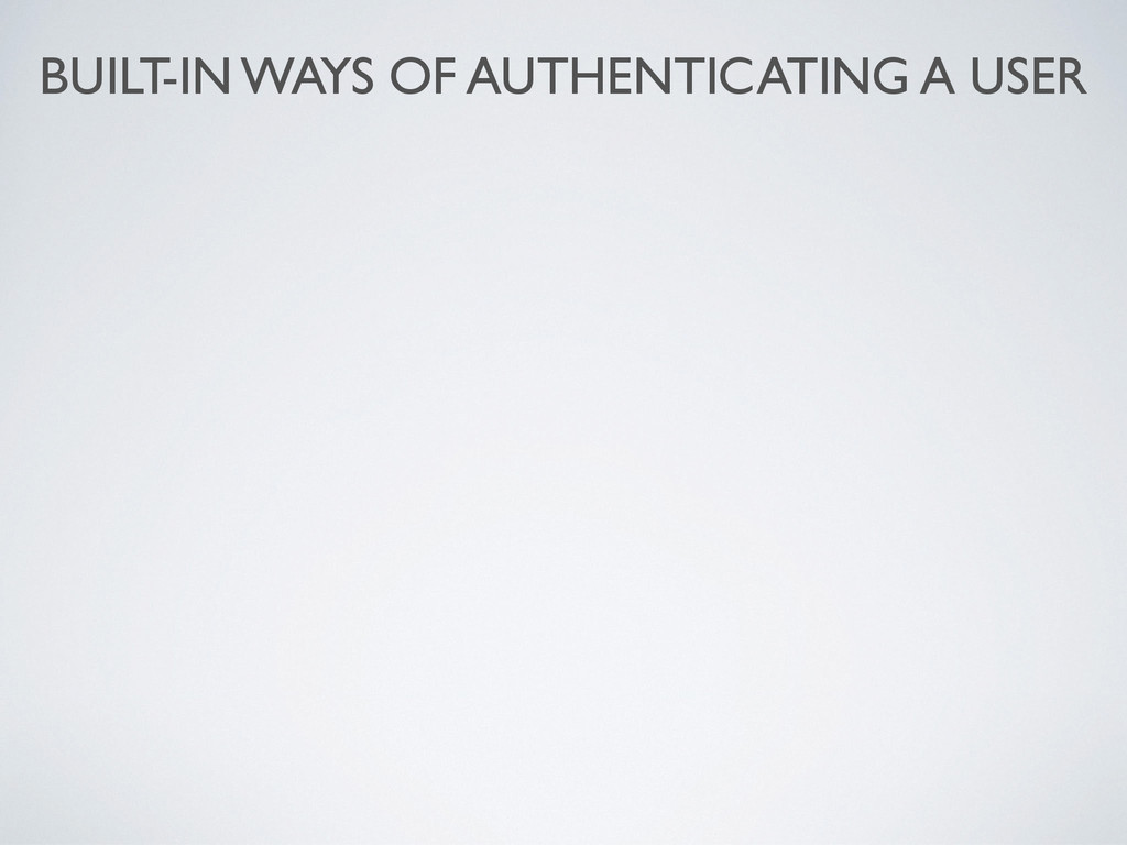 BUILT-IN WAYS OF AUTHENTICATING A USER