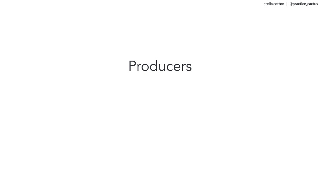 stella cotton   @practice_cactus   Producers