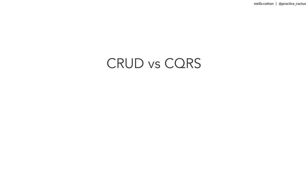 stella cotton   @practice_cactus   CRUD vs CQ...