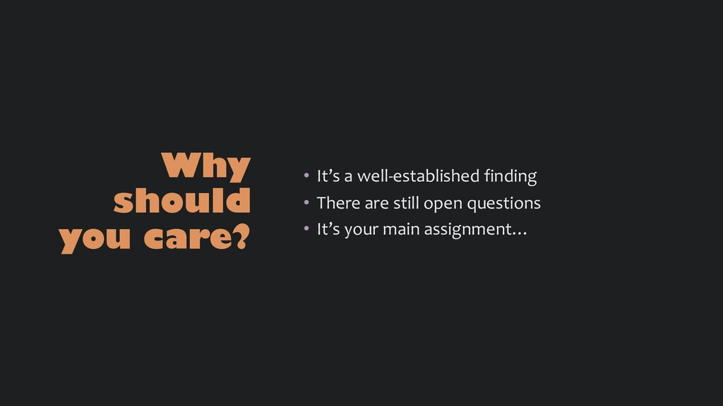 Why should you care? • It's a well-established ...