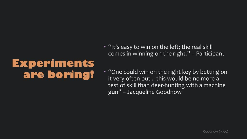 """Experiments are boring! • """"It's easy to win on ..."""