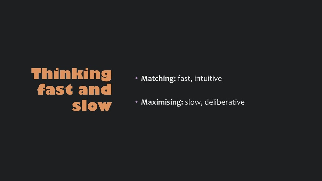 Thinking fast and slow • Matching: fast, intuit...