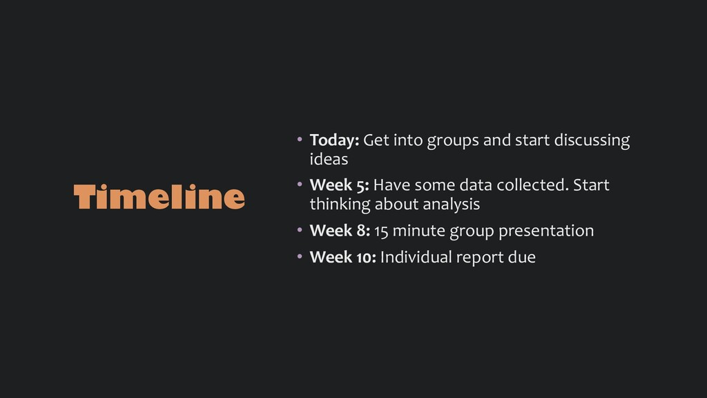 Timeline • Today: Get into groups and start dis...