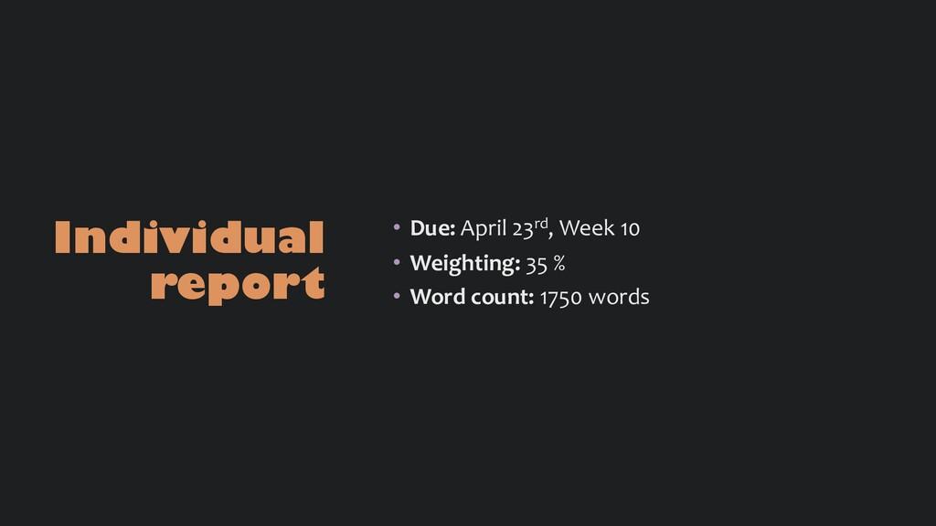Individual report • Due: April 23rd, Week 10 • ...