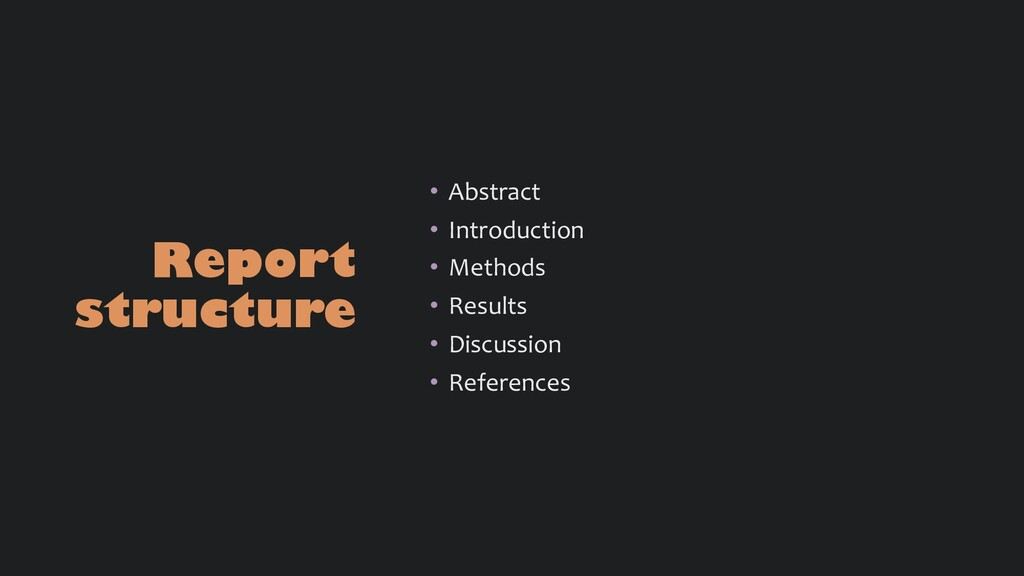 Report structure • Abstract • Introduction • Me...