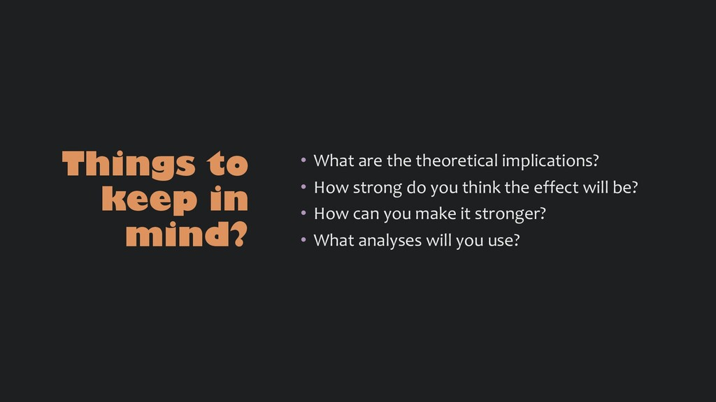 Things to keep in mind? • What are the theoreti...