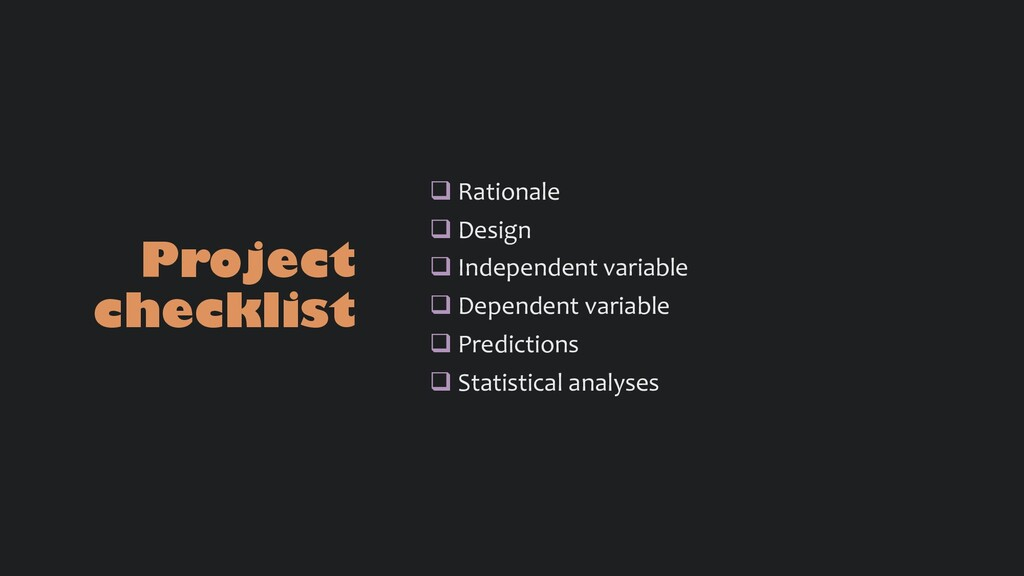 Project checklist q Rationale q Design q Indepe...