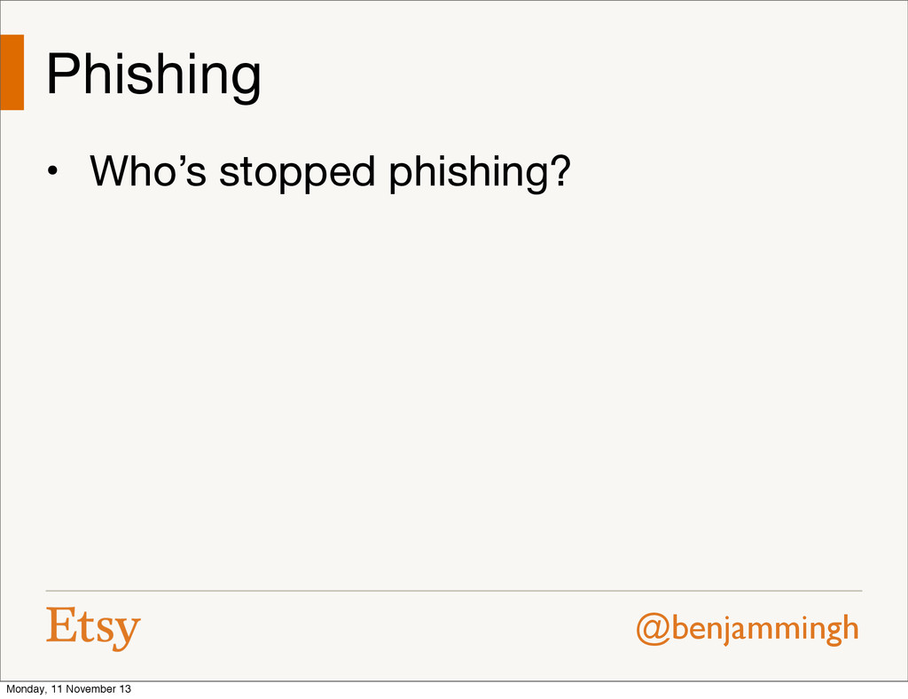 @benjammingh Phishing • Who's stopped phishing?...