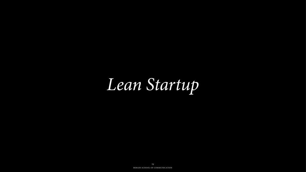 BERGHS SCHOOL OF COMMUNICATION Lean Startup 72