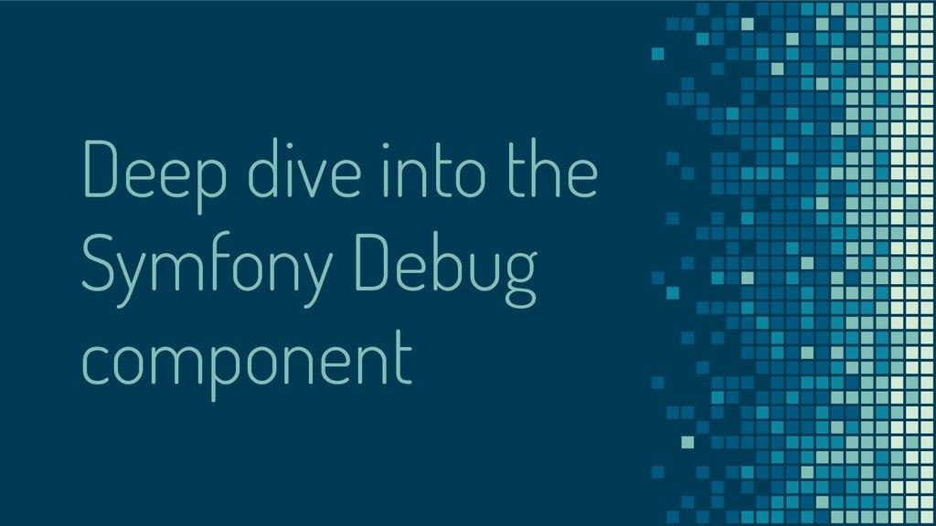 Deep dive into the Symfony Debug component