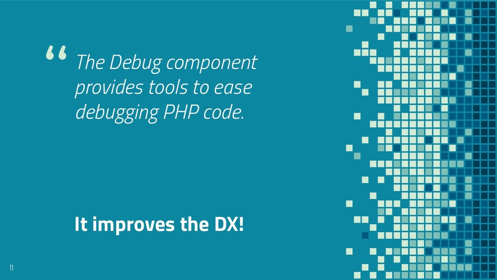 """""""The Debug component provides tools to ease deb..."""