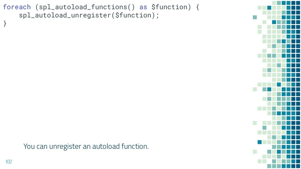 You can unregister an autoload function. 102 fo...