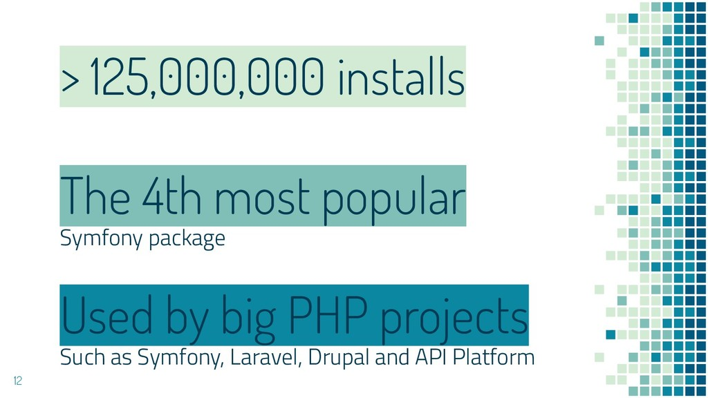 > 125,000,000 installs Used by big PHP projects...