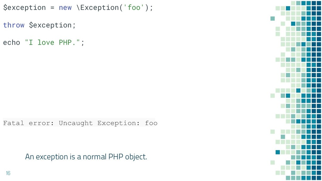 An exception is a normal PHP object. 16 Fatal e...
