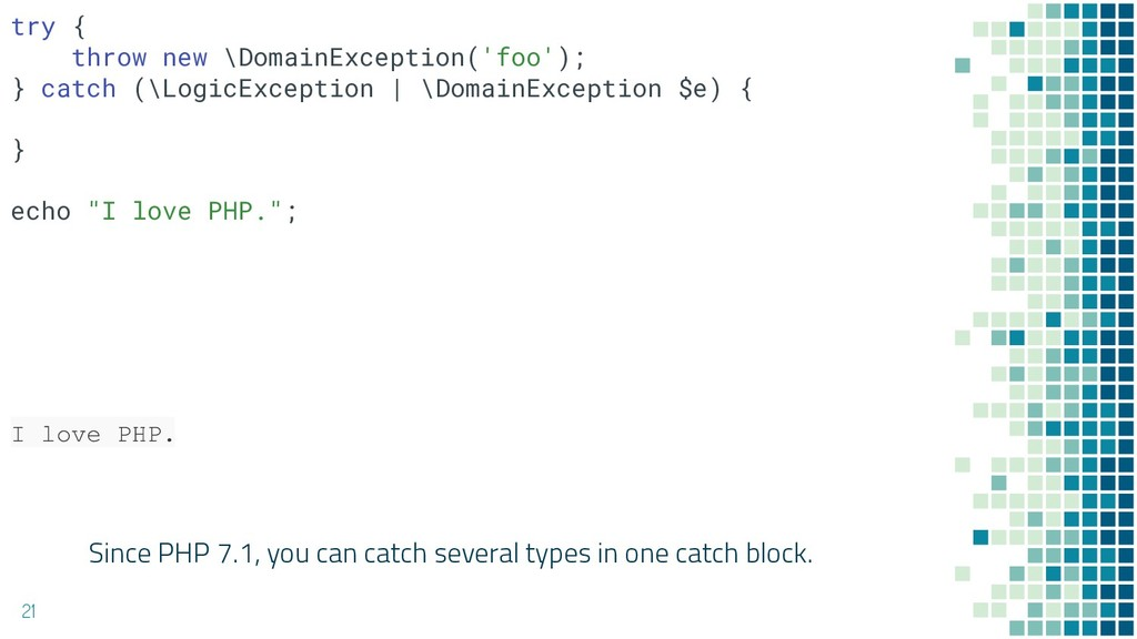 Since PHP 7.1, you can catch several types in o...