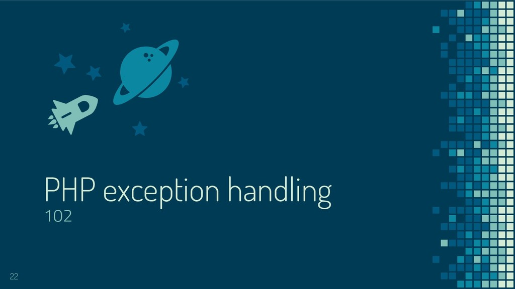 PHP exception handling 102 22