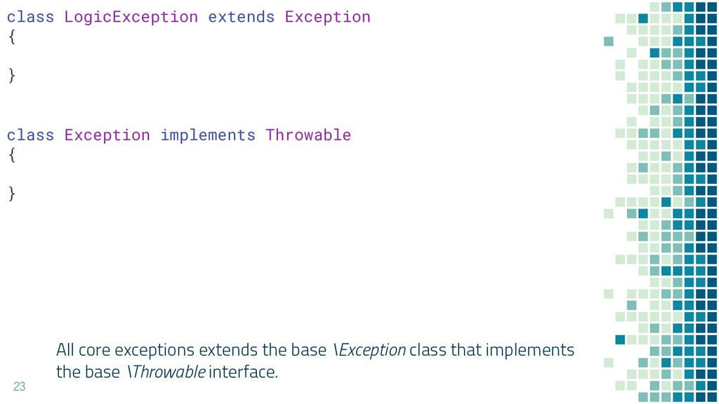 All core exceptions extends the base \Exception...