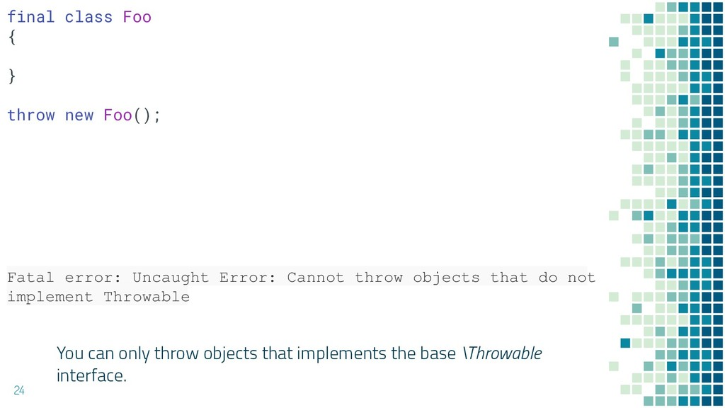 You can only throw objects that implements the ...