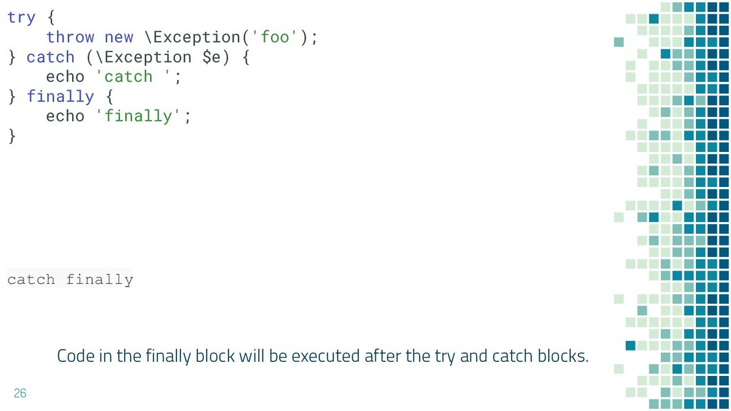 Code in the finally block will be executed afte...