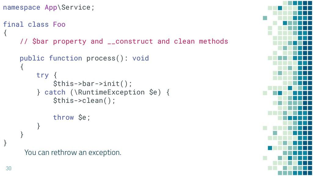 You can rethrow an exception. 30 namespace App\...