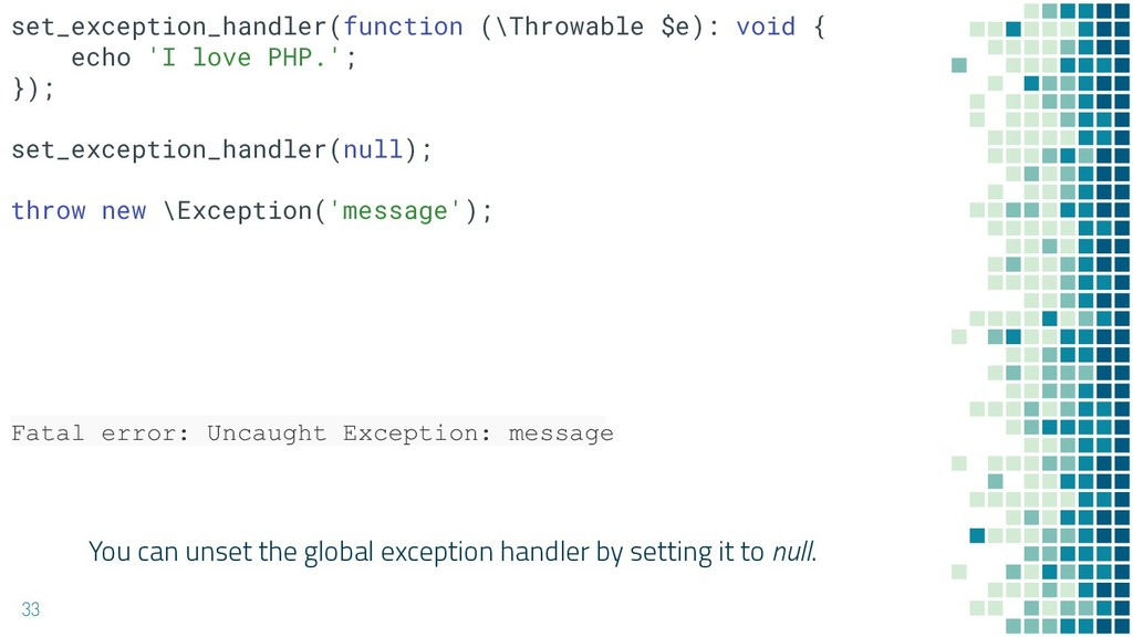 You can unset the global exception handler by s...