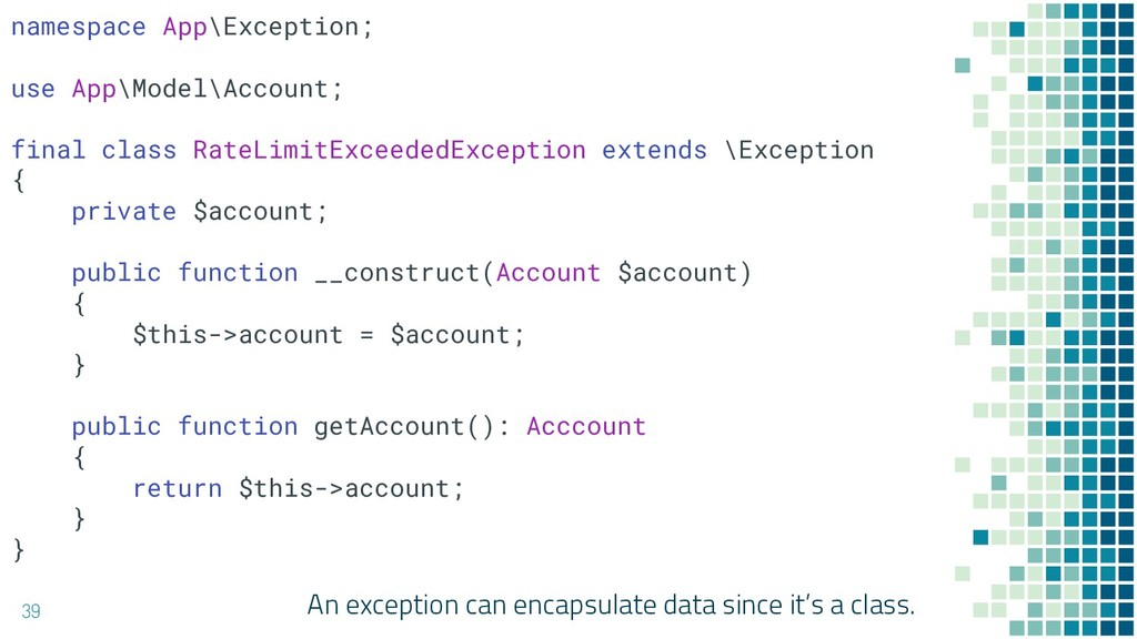An exception can encapsulate data since it's a ...
