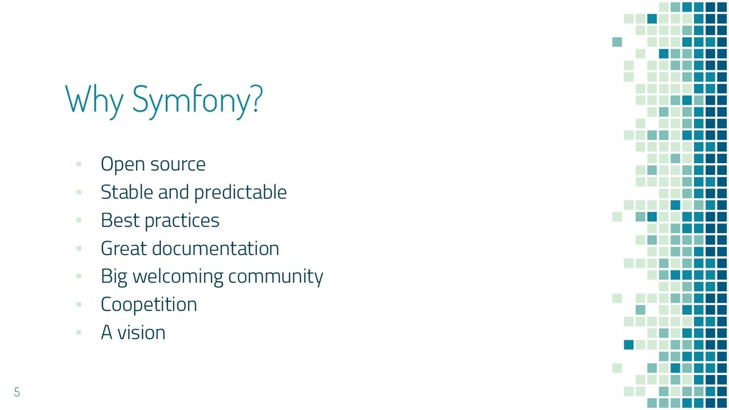 Why Symfony? ▪ Open source ▪ Stable and predict...