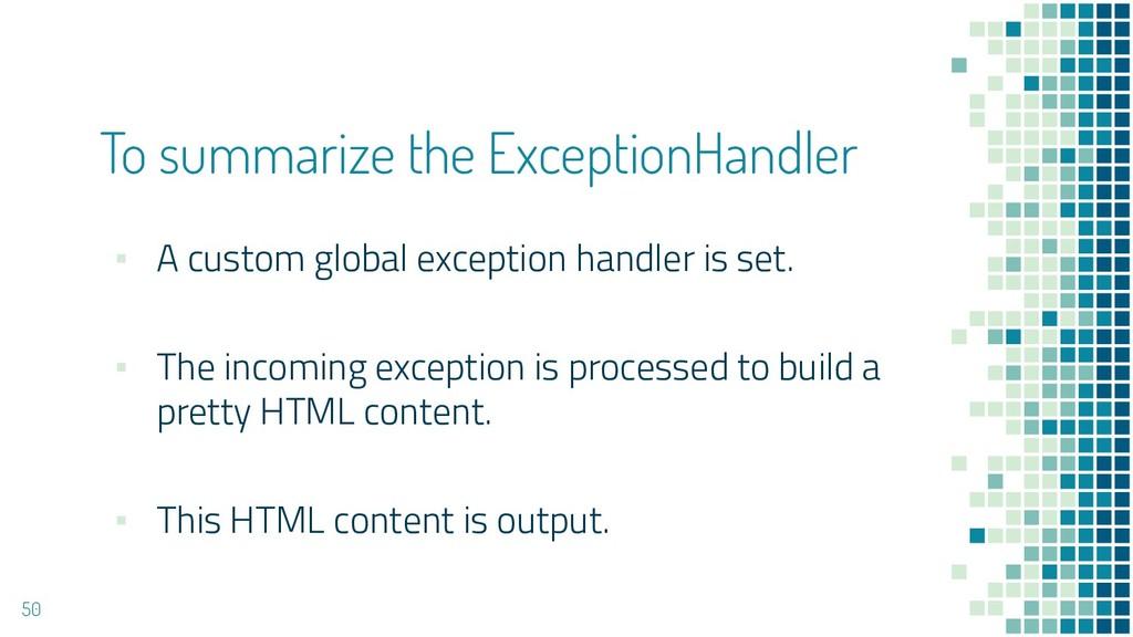 To summarize the ExceptionHandler ▪ A custom gl...