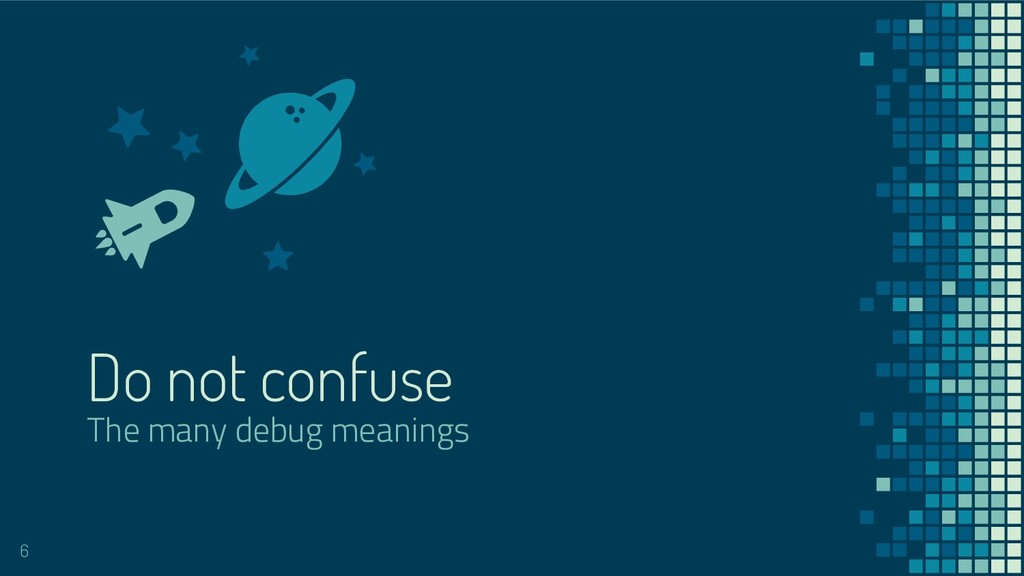 Do not confuse The many debug meanings 6