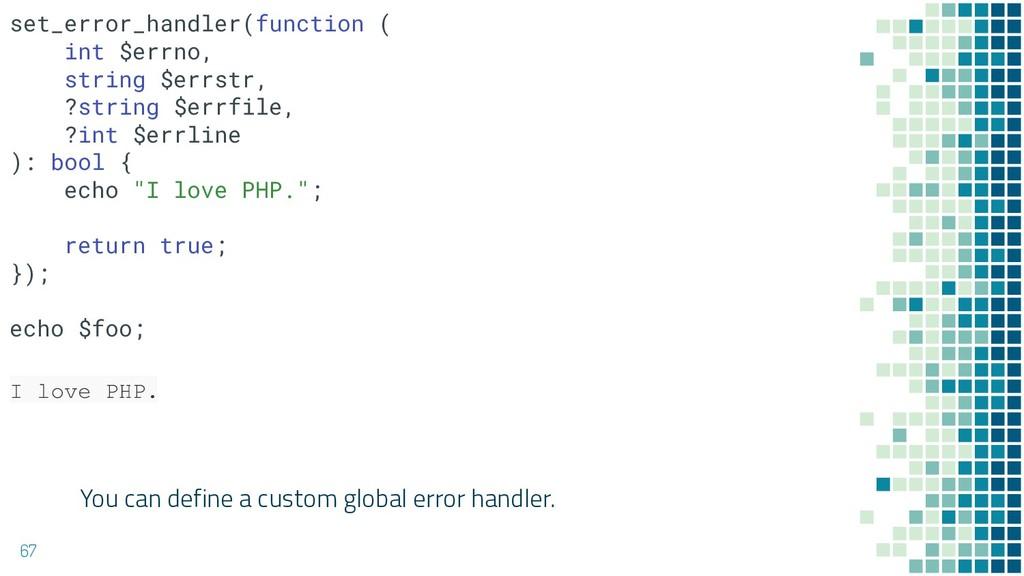 You can define a custom global error handler. 6...