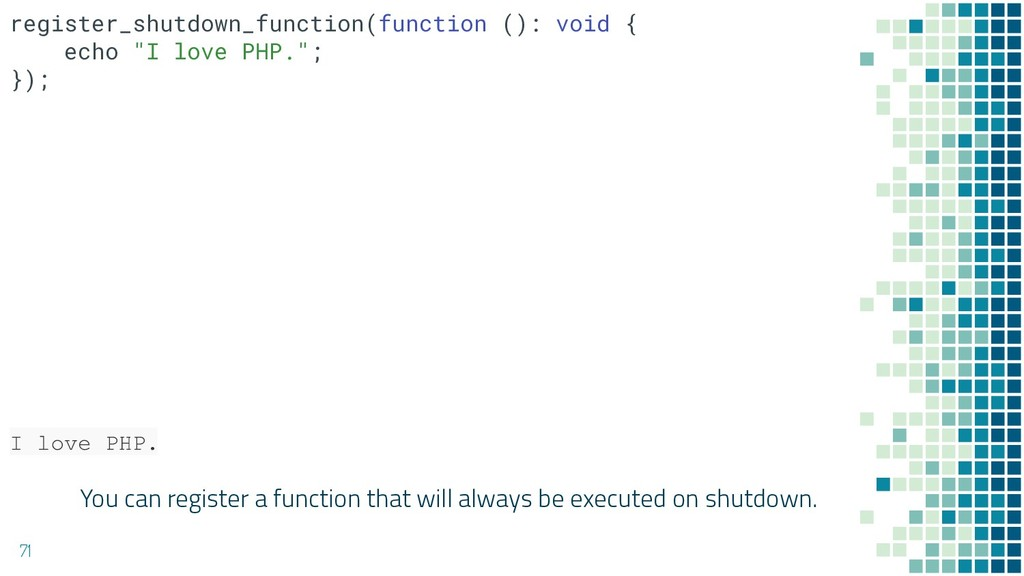 You can register a function that will always be...