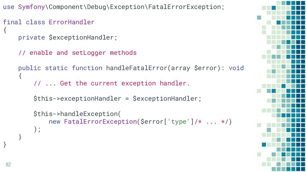82 use Symfony\Component\Debug\Exception\FatalE...