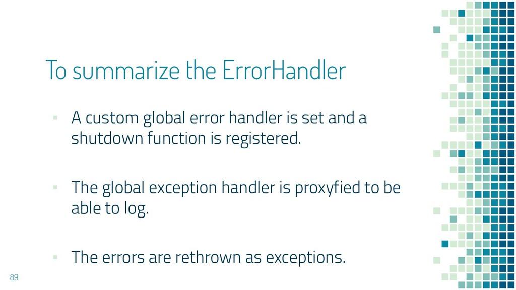 To summarize the ErrorHandler ▪ A custom global...