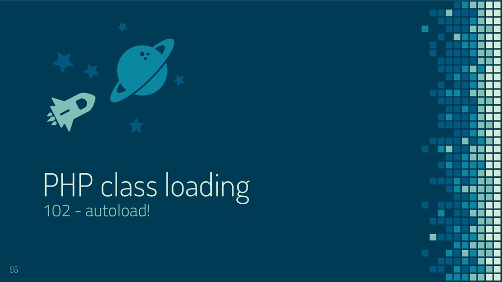 PHP class loading 102 - autoload! 95