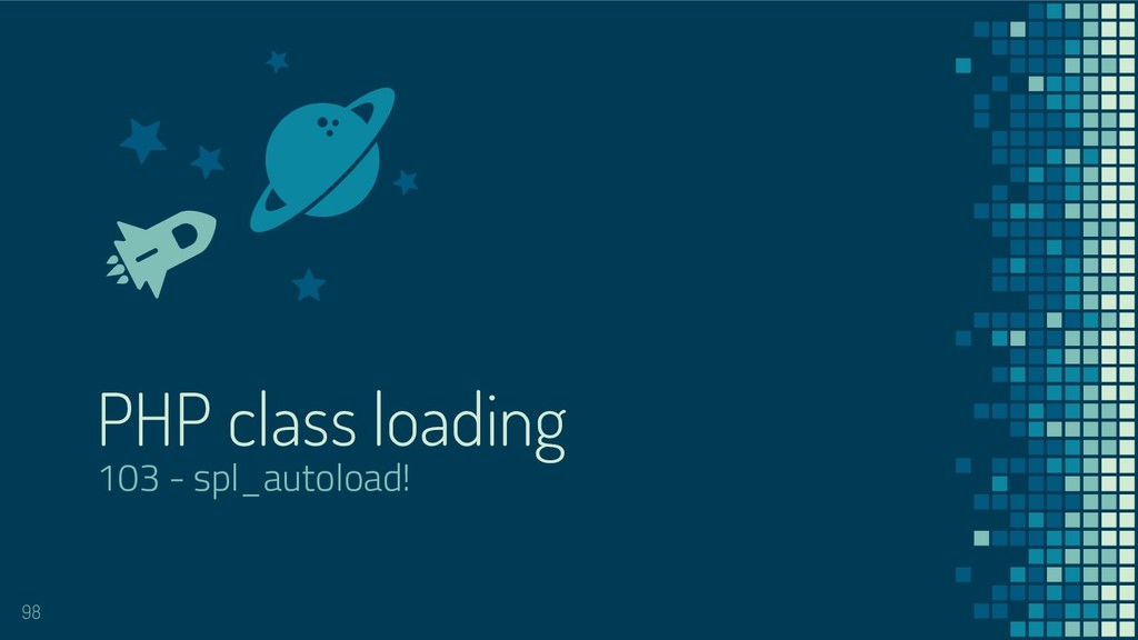 PHP class loading 103 - spl_autoload! 98