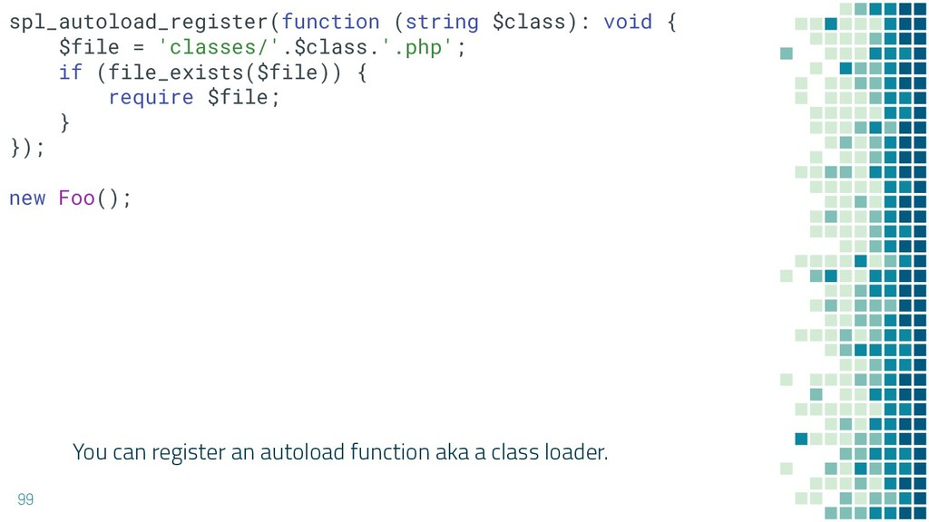 You can register an autoload function aka a cla...