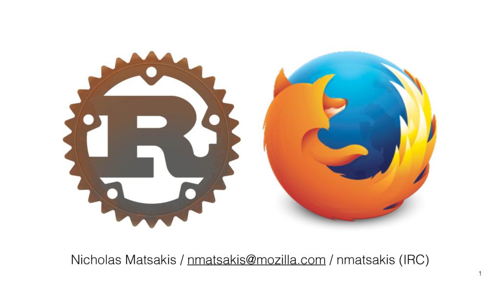 1 Nicholas Matsakis / nmatsakis@mozilla.com / n...