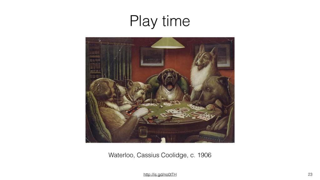 Play time 23 http://is.gd/no0tTH Waterloo, Cass...