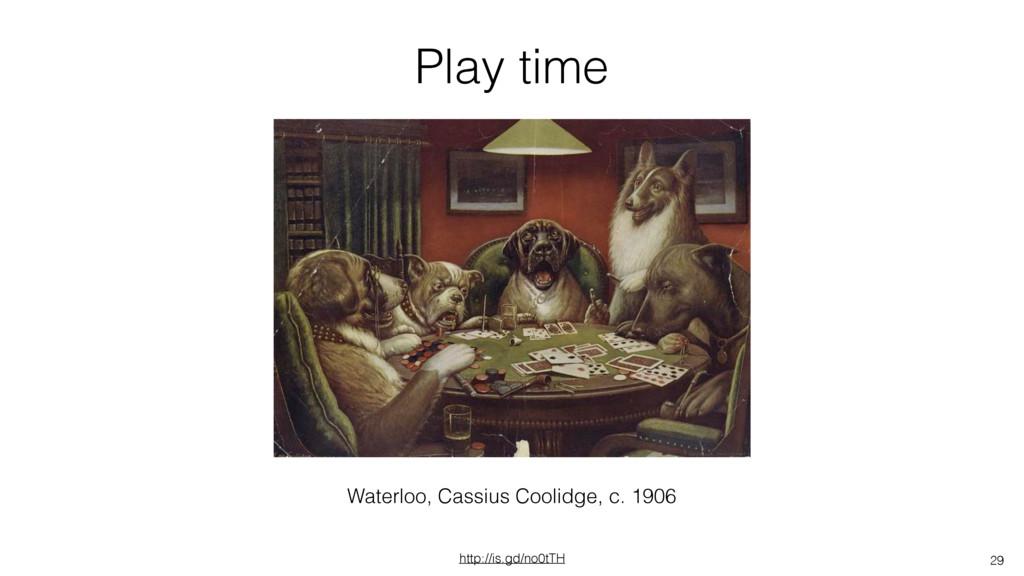 29 Play time http://is.gd/no0tTH Waterloo, Cass...