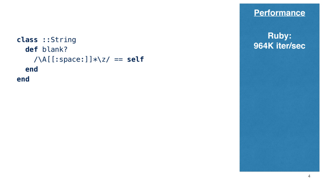 4 Performance class ::String def blank? /\A[[:s...