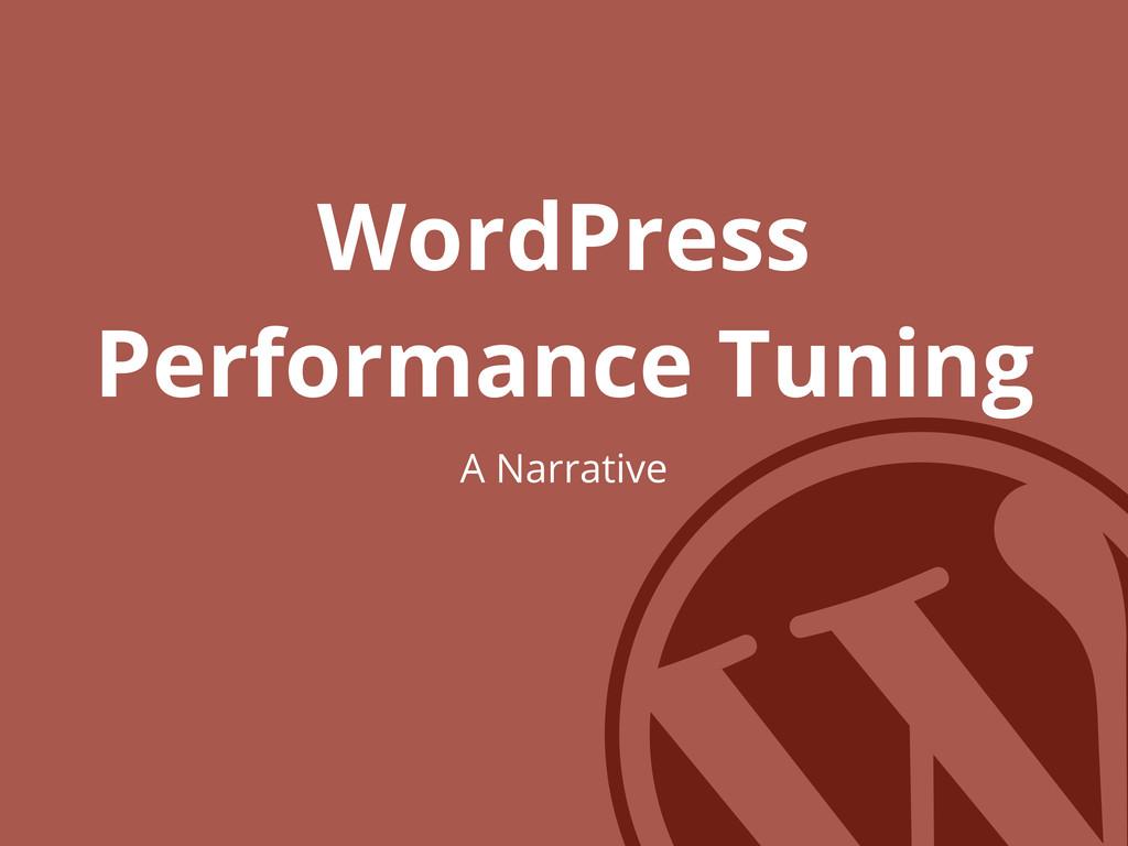 WordPress Performance Tuning A Narrative