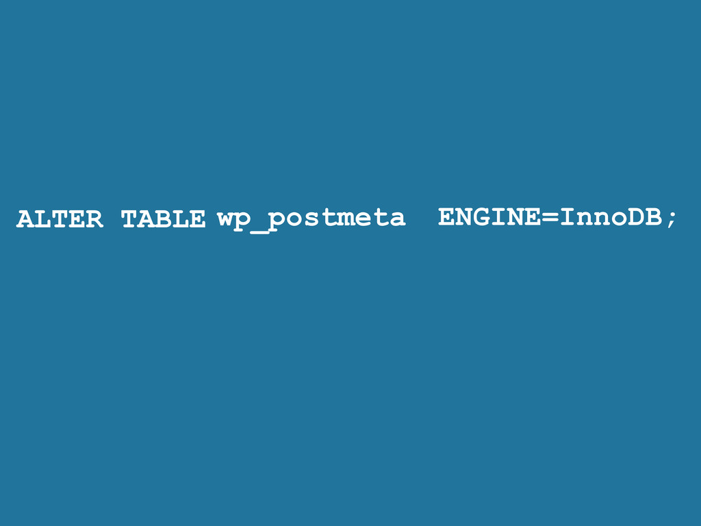 ALTER TABLE ENGINE=InnoDB; wp_postmeta