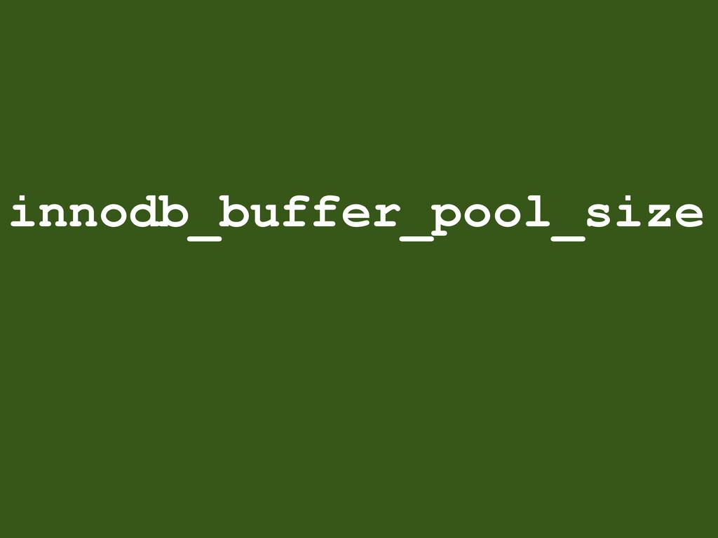 innodb_buffer_pool_size