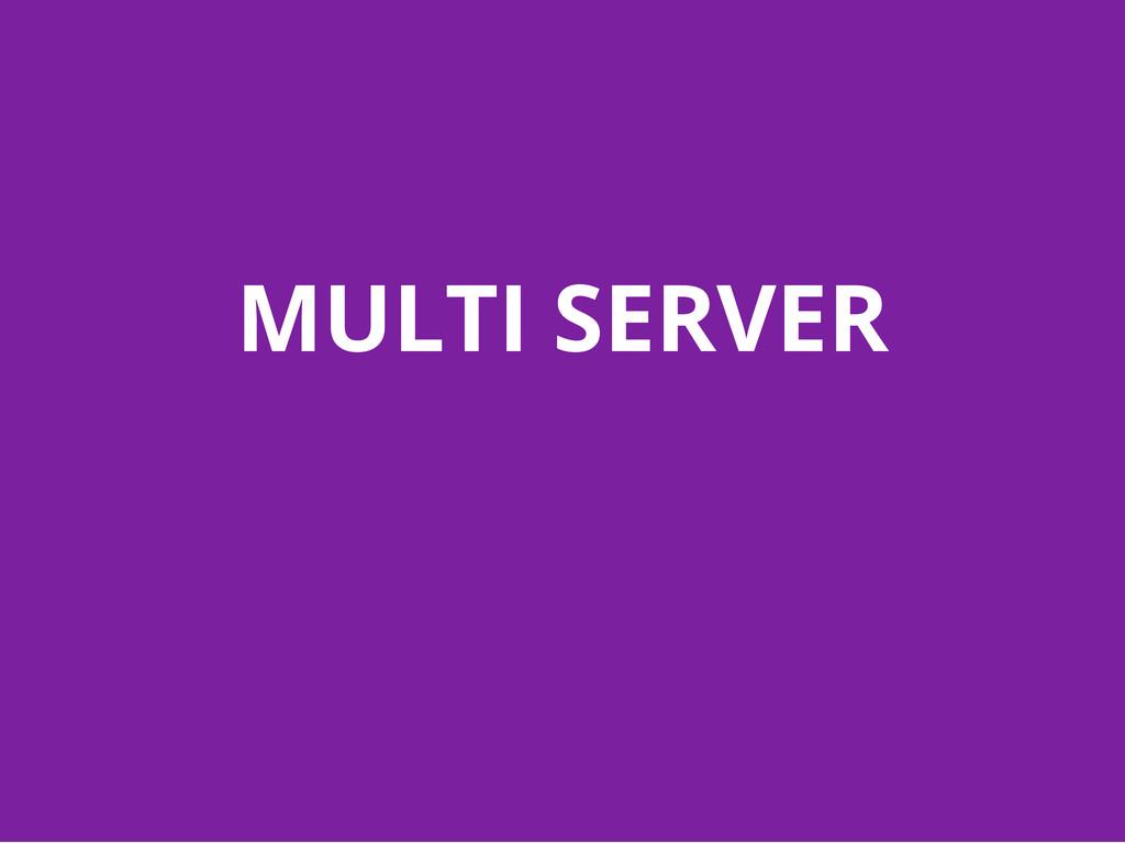 MULTI SERVER