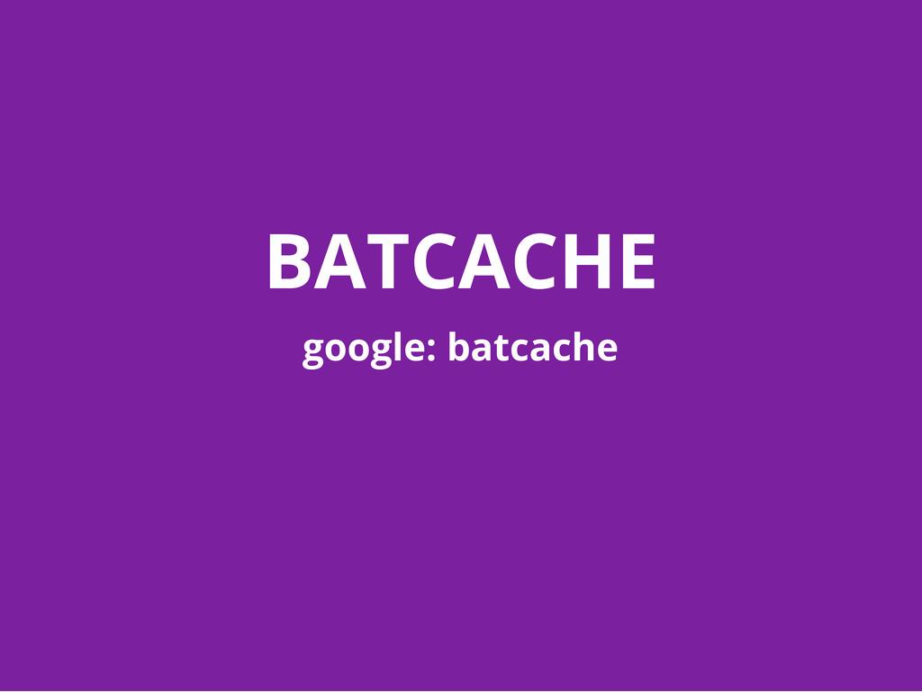 BATCACHE google: batcache