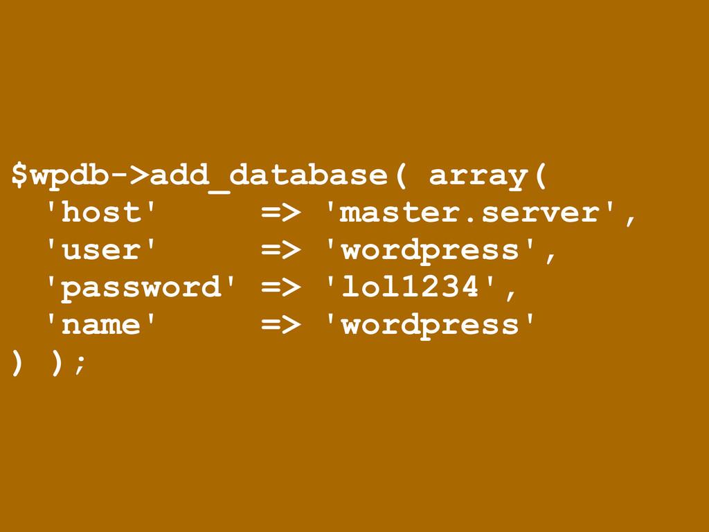 $wpdb->add_database( array( 'host' => 'master.s...