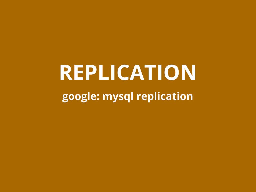 REPLICATION google: mysql replication