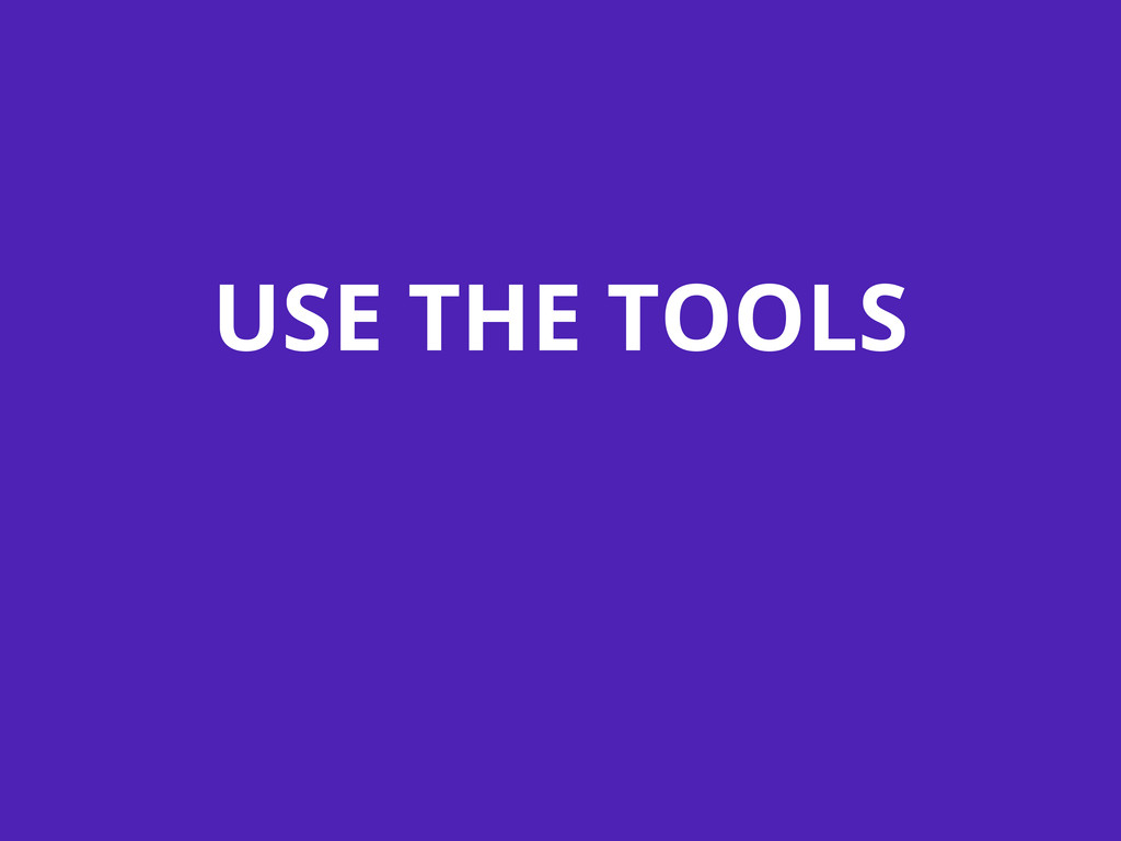 USE THE TOOLS