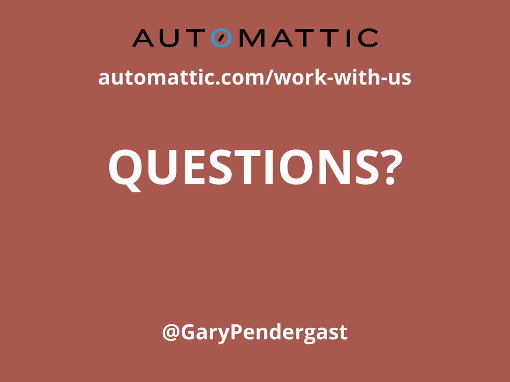 automattic.com/work-with-us QUESTIONS? @GaryPen...