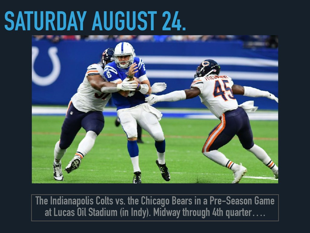 SATURDAY AUGUST 24. The Indianapolis Colts vs. ...